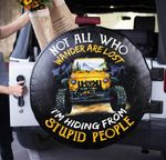 All not who wander are lost I'm hiding from stupid people Jeep spare tire cover