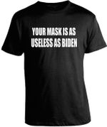 Your m*sk is as useless as Biden unisex t-shirt