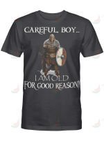 Viking Careful Boy - I Am Old For Good Reason
