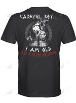 Viking Ragnar Lothbrok Careful Boy - I Am Old For Good Reason
