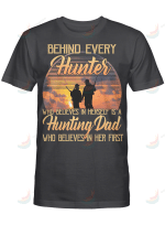 Hunting Behind Every Hunters Who Believes In Herself Is A Hunting Dad Who Believes In Her First