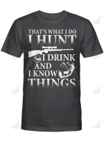 Hunting That's What I Do I Hunt i Drink And I Know Things
