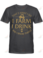 Farming That's What I Do I Farm I Drink And I Know Things