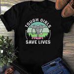Nurse EMT Tough Girls Save Love Vintage Registered Nurse Shirt