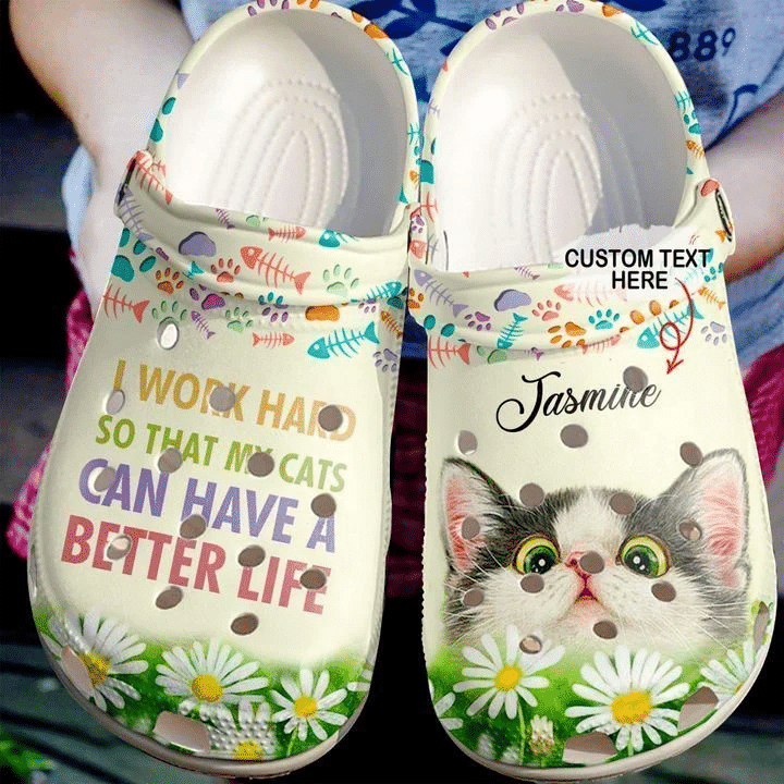 Personalized I Work Hard So That My Cats Can Have A Better Life Custom Name Unisex Clog Shoes