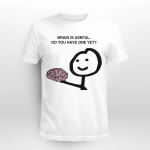 Brain Is Useful Do You Have One Yet Shirt