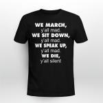 We March Y'all Mad, We Sit Down Y'all Mad Shirt