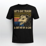 Let's Eat Trash & Get Hit By A Car Shirt