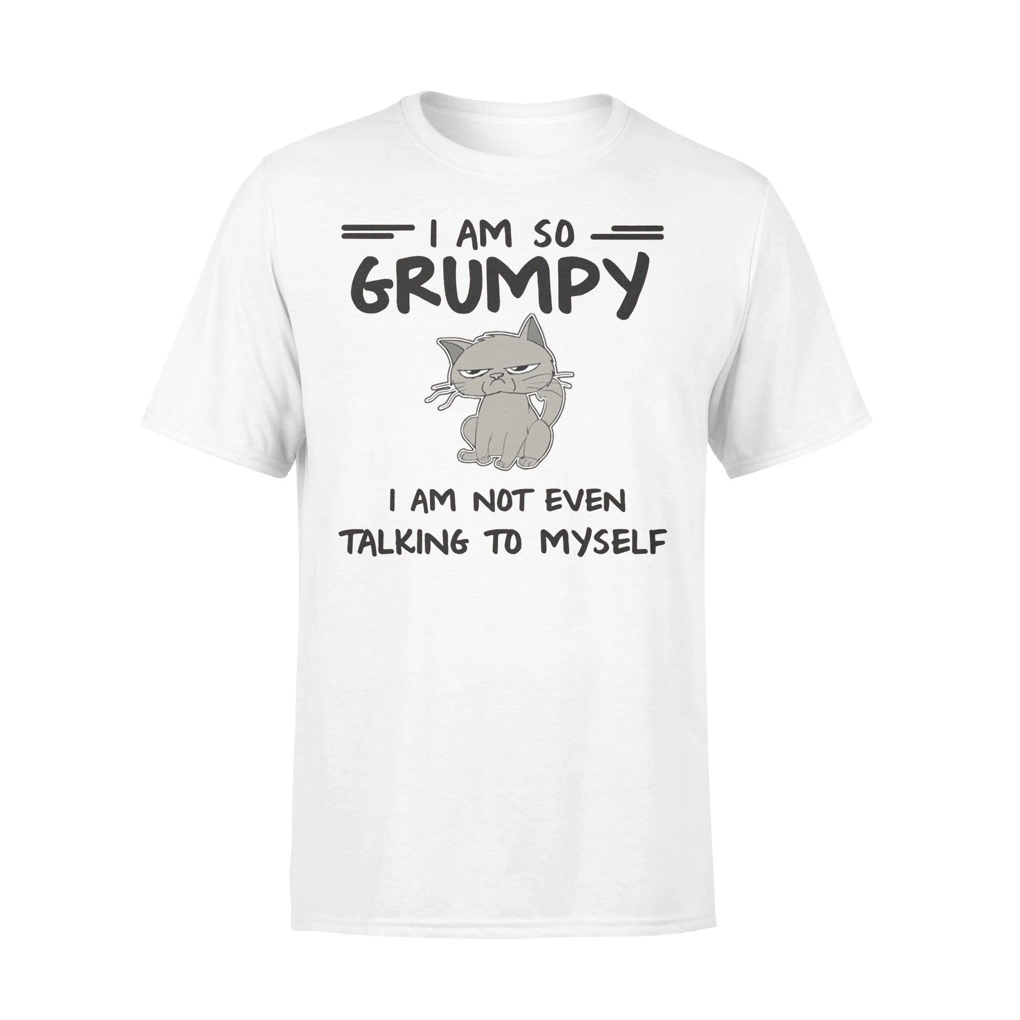 Cat I Am So Grumpy I Am Not Even Talking To Myself White Shirt