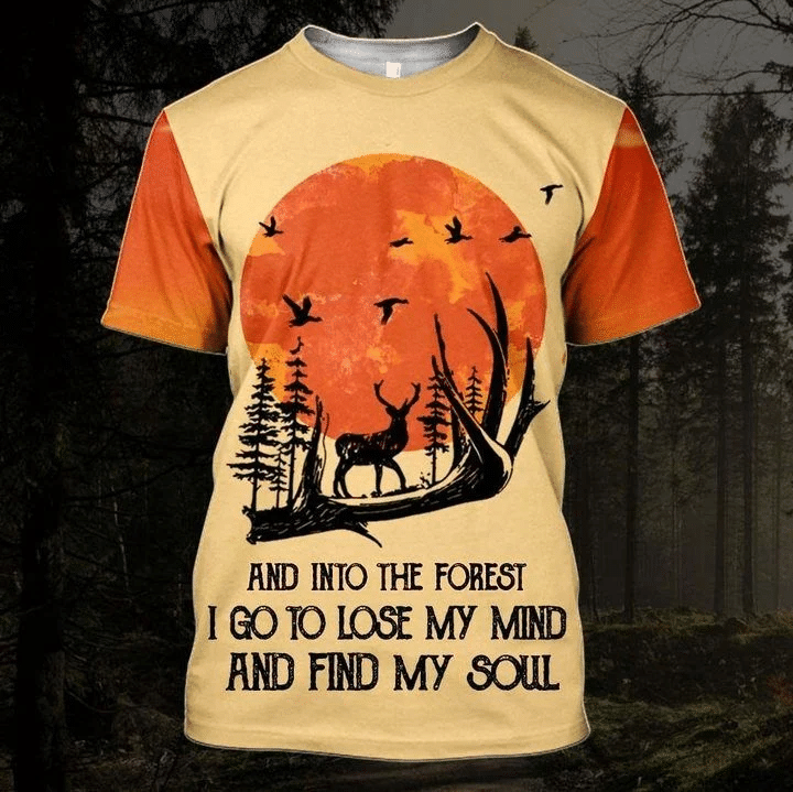 And Into The Forest I Go To Lose My Mind And Find My Soul 3D Printed Shirt