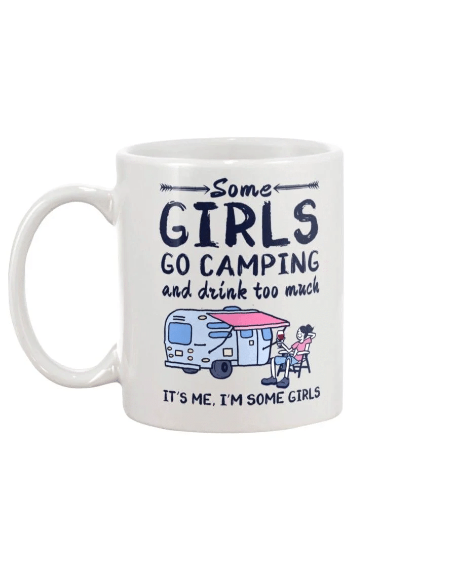 Camping Some Girls Go Camping And Drink Too Much Mug