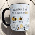 Customized Name Everything I Am You Helped Me To Bee Mug