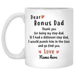 Personalized Mug Dear Bonus Dad Thank You For Being My Step Dad Custom Text Mug Father's Day Gift