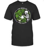 Skeleton You Make Me Feel Alive Shirt