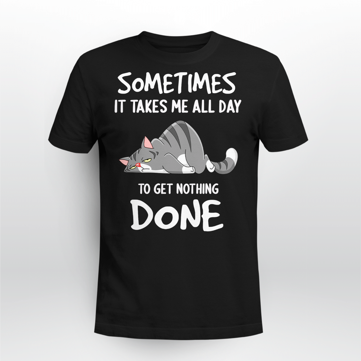 Tired Cat Sometimes It Takes Me All Day To Get Nothing Done Shirt