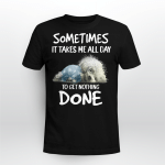 Some Times It Takes Me All Day To Get Nothing Done Tired Dog Shirt