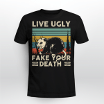 Opossum Live Ugly Fake Your Death Shirt
