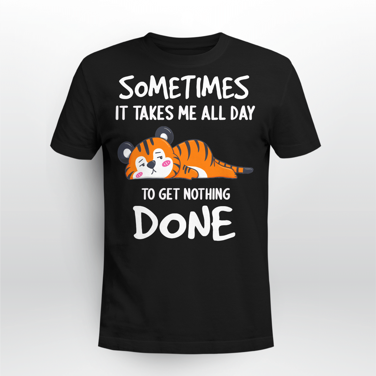 Tired Tiger Sometimes It Takes Me All Day To Get Nothing Done Shirt