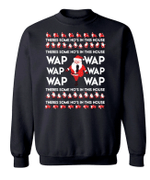 WAP Theres Some Ho's In This House Christmas Sweatshirt