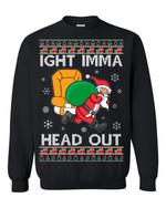 Ight Imma Head Out Christmas Sweatshirt