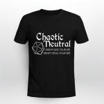 Chaotic Neutral Might Save Your Life Might Steal Your Sife