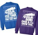 Bend Over & I'll Show You | Where Do You Put A Tree That Big Couple Christmas Sweatshirt