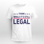 Rihanna Political Shirt | Think While It's Still Legal Shirt