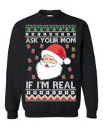 Santa Claus Ask Your Mom If I'm Real Christmas Sweatshirt