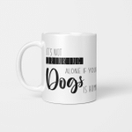 It's Not Drinking Alone If Your Dogs Is Home - Funny Mug - Gift Idea For Pet Lovers
