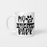 My Four Legged Children Bark - Funny Mug - Gift Idea For Pet Lovers