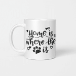 Home Is Where The Four Legged Friend Is - Funny Mug - Gift Idea For Pet Lovers