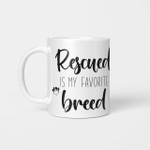 Rescued Is My Favorite Breed - Funny Mug - Gift Idea For Pet Lovers