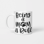 Being A Dog Mom Is Ruff - Funny Mug - Gift Idea For Pet Lovers