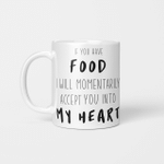 If You Have Food, I Will Momentarily Accept You Into My Heart - Funny Mug - Gift Idea For Pet Lovers