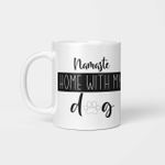 Home With My Dog - Funny Mug - Gift Idea For Pet Lovers