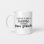 A House Is Not A Home Without Paw Prints - Funny Mug - Gift Idea For Pet Lovers