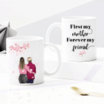 Personalized Two-sided Mug For Family - First My Mother Forever My Friend 001 - Mother's Day Gifts - Anniversary Gifts