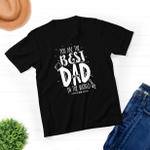 You Are The Best Dad In The World - Unisex T-shirt - New Dad Husband Gift - Awesome Dad Funny Tshirt - Father's Day Gift