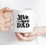 Love You Dad - Funny Mug - Gift Idea For Father's Day