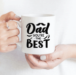 Dad, You Are The Best - Funny Mug - Gift Idea For Father's Day