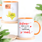 Distance Means So Little When Someone Means So Much - Personalized Two-sided Accent Mug 11oz