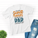 I Don't Have Super Powers But I'm A Dad, And That's Pretty Close T-shirt, Gift For Dad, Father's Day Gift