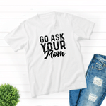 Go Ask Your Mom, Gift For Dad, Father's Day Gift