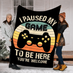 I Paused My Game To Be Here You Are Welcome YC0109434CL Fleece Blanket