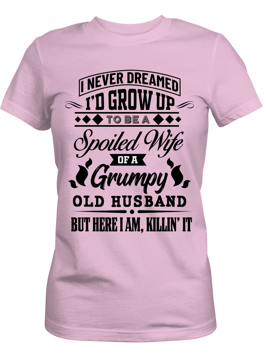 I never dream I'd grow up to be a spoiled wife