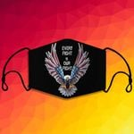 """Every Fight Is Our Fight"" Eagle Face Mask 2020 Custom Design - EGC0003"