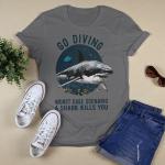 Funny - Go divings. Worst case scenario. A shark kills you T-Shirt