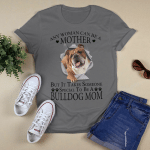 Any woman can be a mother. But it takes someone bulldog mom T-Shirt