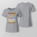 Quilting Is A Sport - Hunting for Fabric Ladies T-shirt