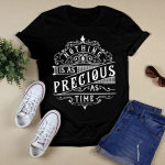 Nothing is Precious as Time_White Design_ T-Shirt